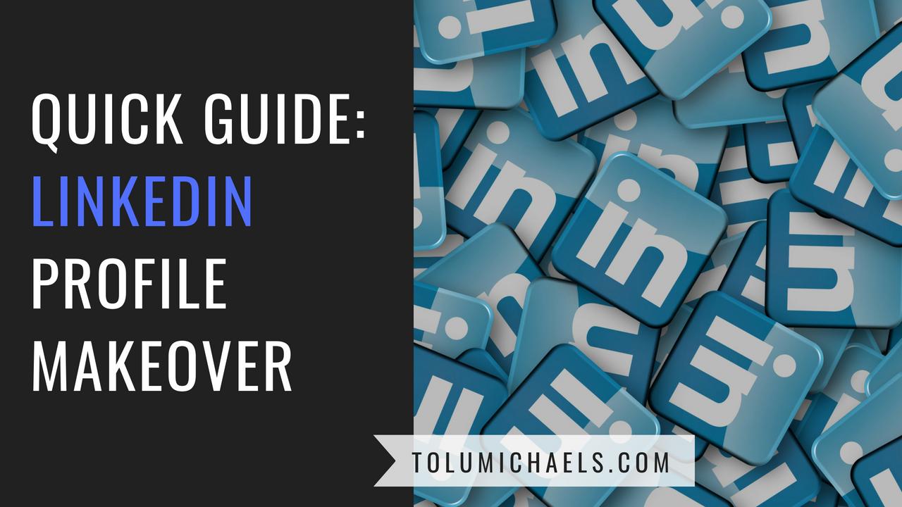 LinkedIn Profile Makeover:Quick Guide