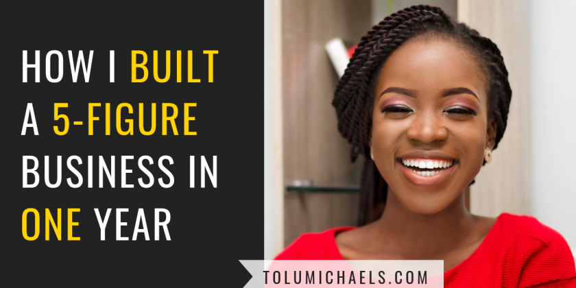 How I built a 5-Figure business in One year, by eliminating real-life problems