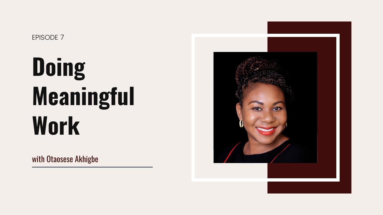 7. Doing Meaningful Work with Ota Akhigbe