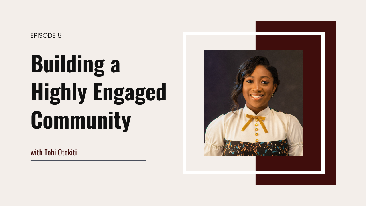 8. Building a Highly Engaged Community with Tobi Otokiti