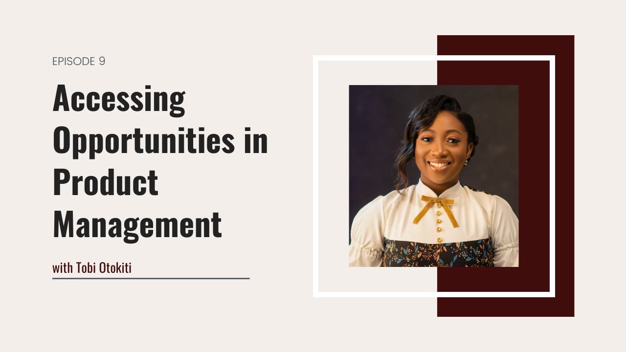 9. Accessing Opportunities in Product Management with Tobi Otokiti